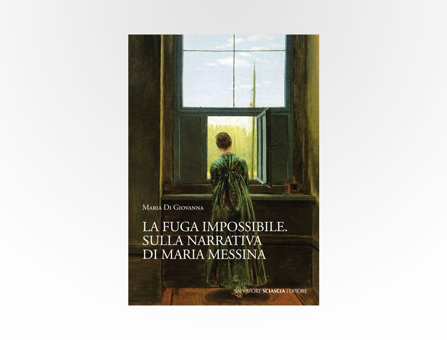 Sciascia - La fuga impossibile. Sulla narrativa di Maria Messina